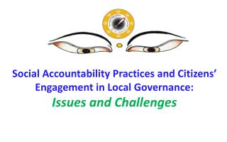 Social Accountability Practices and Citizens' Engagement in Local Governance:  Issues and Challenges