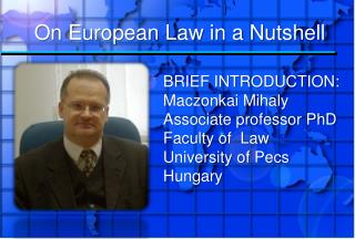 BRIEF INTRODUCTION: Maczonkai Mihaly Associate professor PhD Faculty of  Law University of  Pecs Hungary
