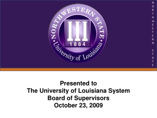 Presented  to The University of Louisiana System Board of Supervisors October 23, 2009