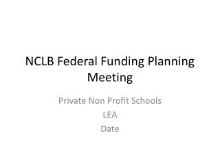 NCLB Federal Funding Planning Meeting