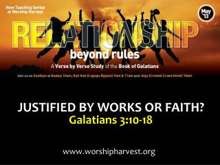 JUSTIFIED BY WORKS OR FAITH? Galatians 3:10-18