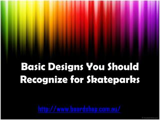 basic designs you should recognize for skateparks