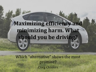 Maximizing efficiency and minimizing harm. What should you be driving?