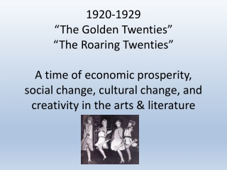 "1920-1929 ""The Golden Twenties"" ""The Roaring Twenties"" A time of economic prosperity, social change, cultural change, an"