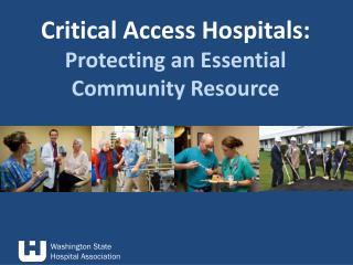 Critical Access Hospitals:  Protecting an Essential  Community Resource