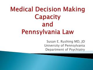 Medical Decision Making Capacity  and  Pennsylvania Law