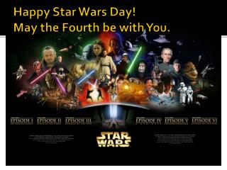 Happy Star Wars Day! May the Fourth be with You.