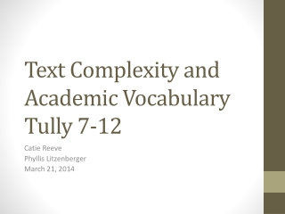 Text Complexity and  Academic Vocabulary Tully 7-12