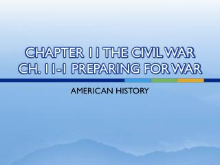 CHAPTER 11 THE CIVIL WAR CH. 11-1 PREPARING FOR WAR