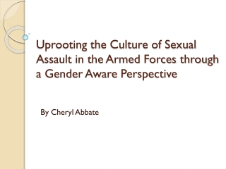 Uprooting  the Culture of Sexual Assault in the Armed Forces through a Gender Aware  Perspective