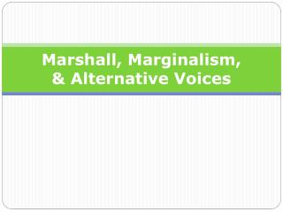 Marshal l ,  Marginalism, & Alternative Voices