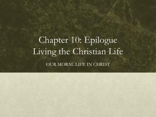 Chapter 10: Epilogue Living the Christian Life