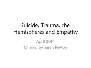 Suicide, Trauma, the Hemispheres and Empathy