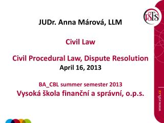 JUDr. Anna  Márová , LLM Civil  Law Civil  Procedural Law ,  Dispute Resolution April  16, 2013  BA_CBL  summer semest