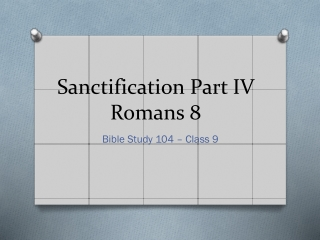 Sanctification Part IV Romans 8