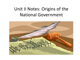 Unit II Notes: Origins of the National Government