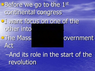 Before we go to the 1 st  continental congress  I want focus on one of the other intolerable acts  The Massachusetts Gov