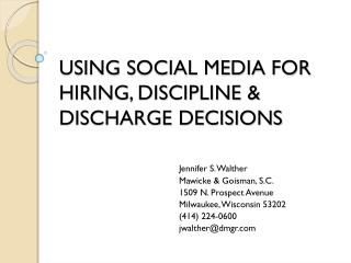 USING SOCIAL MEDIA FOR HIRING, DISCIPLINE & DISCHARGE DECISIONS