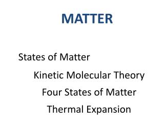 States  of  Matter Kinetic Molecular Theory Four States of Matter Thermal Expansion
