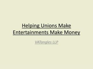Helping Unions Make Entertainments Make Money