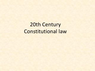 20th Century Constitutional law