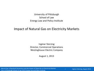 University of Pittsburgh School of Law Energy Law and Policy Institute  Impact of Natural Gas on Electricity Markets