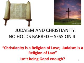 JUDAISM AND CHRISTIANITY: NO HOLDS BARRED – SESSION 4