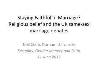 Staying F aithful  in  Marriage ? Religious belief and the UK same-sex marriage debates