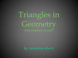 Triangles in Geometry Click anywhere to start!