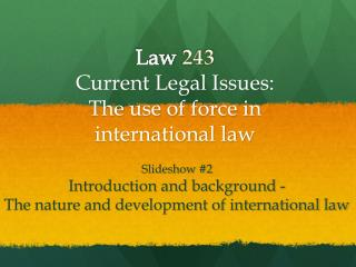 Law 243  Current Legal Issues : The use of force in international law