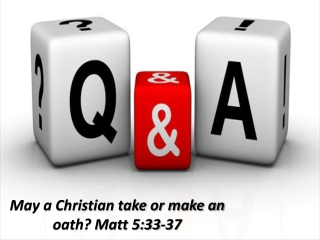 May a Christian take or make  an oath ? Matt 5:33-37