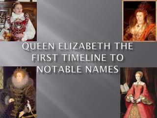 Queen Elizabeth the first timeline to Notable names