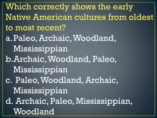 Which correctly shows the early Native American cultures from oldest to most recent? Paleo, Archaic, Woodland, Mississip