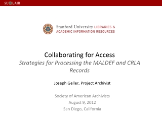 Collaborating for  Access Strategies  for Processing the MALDEF and CRLA Records