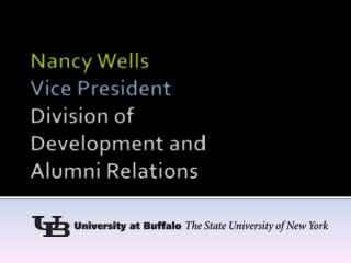 Nancy Wells Vice President Division of  Development and  Alumni Relations