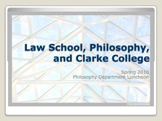 Law School, Philosophy, and Clarke College