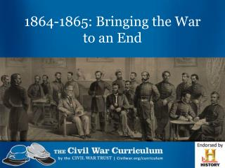1864-1865: Bringing the War to an End