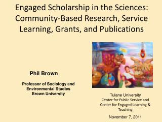 Engaged Scholarship in the Sciences: Community-Based Research, Service Learning, Grants , and Publications