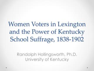 Women  Voters in Lexington and the Power of Kentucky School Suffrage,  1838-1902