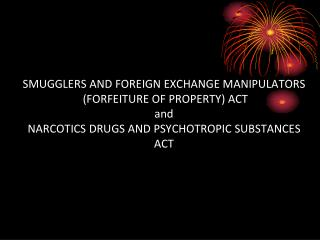 SMUGGLERS AND FOREIGN EXCHANGE MANIPULATORS ( FORFEITURE OF PROPERTY)  ACT and NARCOTICS DRUGS AND PSYCHOTROPIC SUBSTAN