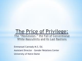 "The Price of Privilege:  The ""He-Cession,"" the Fall of Conventional White Masculinity and its Last Bastions"