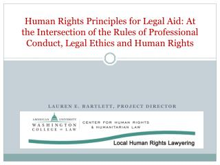 Human Rights  Principles for Legal Aid:  At the Intersection of the Rules of Professional Conduct, Legal Ethics and Hum