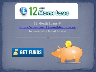 12 Month Loans @ http://www.need12monthloans.co.uk to overco