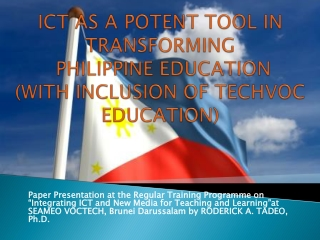 ICT AS A POTENT TOOL IN TRANSFORMING   PHILIPPINE EDUCATION (WITH INCLUSION OF TECHVOC EDUCATION)