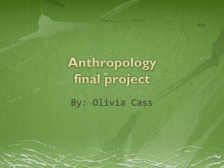 Anthropology  final project