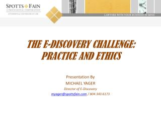 THE E-DISCOVERY CHALLENGE: PRACTICE AND ETHICS