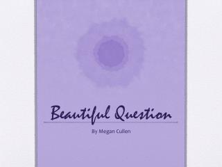 Beautiful Question