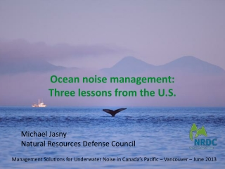 Ocean noise management:  Three  lessons from the U.S.