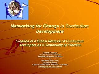 Networking for Change in Curriculum Development Creation of a Global Network of Curriculum Developers as a Community of