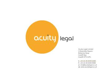 Acuity Legal Limited 3 Assembly Square Britannia Quay Cardiff Bay Cardiff CF10 4PL t :  +44 (0) 29 2048 2288 f:  +44 (0)